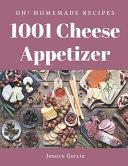 Oh! 1001 Homemade Cheese Appetizer Recipes Pdf/ePub eBook