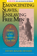 Emancipating Slaves, Enslaving Free Men: A History of the ...