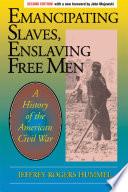 Emancipating Slaves Enslaving Free Men