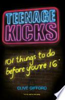 Teenage Kicks  101 Things To Do Before You re 16 Book
