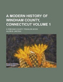 A Modern History of Windham County  Connecticut  a Windham County Treasure Book Volume 1