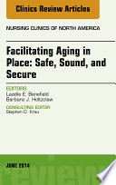 Facilitating Aging in Place  Safe  Sound  and Secure  An Issue of Nursing Clinics  Book