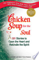 """""""Chicken Soup for the Soul: Stories to Open the Heart and Rekindle the Spirit"""" by Jack Canfield, Mark Victor Hansen"""