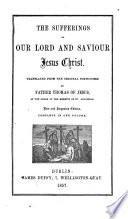 The sufferings of our Lord and Saviour Jesus Christ