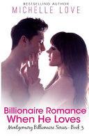 Billionaire Romance: When He Loves