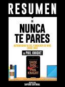 """Resumen De """"Resumen De Nunca Te Pares: Autobiografía Del Fundador De Nike (Shoe Dog) - De Phil Knight"""""""