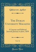The Dublin University Magazine Vol 51