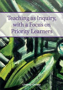 Teaching as Inquiry  with a Focus on Priority Learners