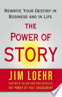 """The Power of Story: Change Your Story, Change Your Destiny in Business and in Life"" by Jim Loehr"