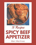 75 Spicy Beef Appetizer Recipes Pdf/ePub eBook
