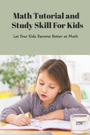 Math Tutorial and Study Skill For Kids Book