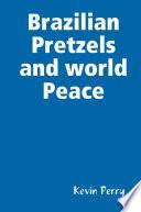 Brazilian Pretzels and World Peace