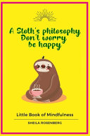 A Sloth s Philosophy  Don t Worry be Happy Book