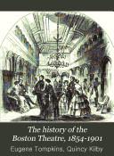 The History of the Boston Theatre  1854 1901