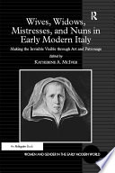 Wives Widows Mistresses And Nuns In Early Modern Italy
