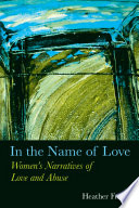 In the Name of Love  : Women's Narratives of Love and Abuse
