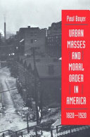 Urban Masses and Moral Order in America  1820 1920