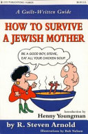 How to Survive a Jewish Mother (a Guilt-written Guide)