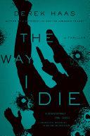 The Way I Die  A Novel