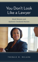 You don't look like a lawyer : black women and systemic gendered racism