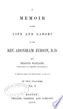 A Memoir of the Life and Labors of the Rev. Adoniram Judson. D.D.