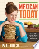 """Mexican Today: New and Rediscovered Recipes for Contemporary Kitchens"" by Pati Jinich"