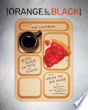"""Orange Is the New Black Presents: The Cookbook: Bites, Booze, Secrets, and Stories from Inside the Big House"" by Jenji Kohan, Tara Hermann, Hartley Voss, Alex Regnery"