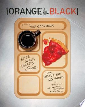 Download PDF >> Orange Is the New Black Presents: The Cookbook Free Online Books - Free eBook Collection