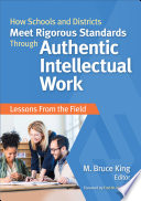 How Schools And Districts Meet Rigorous Standards Through Authentic Intellectual Work