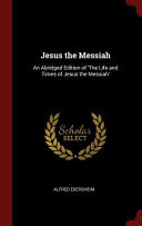 Jesus The Messiah An Abridged Edition Of The Life And Times Of Jesus The Messiah