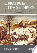 La pequeña Edad del Hielo : cómo el clima afectó a la historia de Europa (1300-1850)