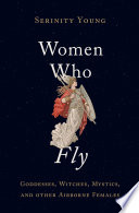 """""""Women Who Fly: Goddesses, Witches, Mystics, and other Airborne Females"""" by Serinity Young"""