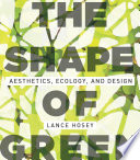 """""""The Shape of Green: Aesthetics, Ecology, and Design"""" by Lance Hosey"""