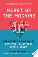 """""""Heart of the Machine: Our Future in a World of Artificial Emotional Intelligence"""" by Richard Yonck, Rana el Kaliouby"""