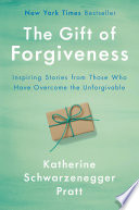 link to The gift of forgiveness : inspiring stories from those who have overcome the unforgivable in the TCC library catalog