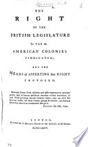 The Right of the British Legislature to Tax the American Colonies Vindicated Book PDF