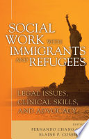 """""""Social Work with Immigrants and Refugees: Legal Issues, Clinical Skills and Advocacy"""" by Elaine P. Congress, DSW, Mr. Fernando Chang-Muy, JD"""