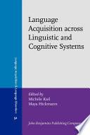 Language Acquisition Across Linguistic and Cognitive Systems