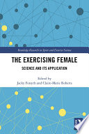 """The Exercising Female: Science and Its Application"" by Jacky Forsyth, Claire-Marie Roberts"