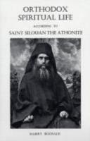 Orthodox Spiritual Life According to Saint Silouan the Athonite