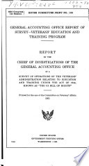 General accounting office report of survey - veterans' education and training program : Report by the chief of investigations of the general accounting office of a survey of operations of the veterans' administration relating to education and training under the Act of 1944, known as