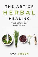 The Art of Herbal Healing Book