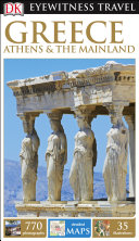 DK Eyewitness Travel Guide Greece  Athens   the Mainland