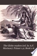 The Globe readers  ed  by A F  Murison   Primer 1 2  Book 1 6 Book PDF