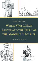 World War I  Mass Death  and the Birth of the Modern US Soldier