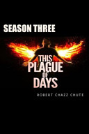 This Plague of Days, Season 3