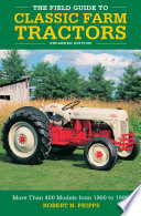 The Field Guide to Classic Farm Tractors  Expanded Edition