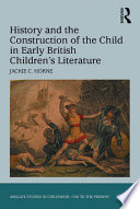 History and the Construction of the Child in Early British Children s Literature