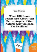 Top Secret  What 100 Brave Critics Say about the Better Angels of Our Nature Book