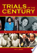 Trials of the Century  : An Encyclopedia of Popular Culture and the Law , Band 1